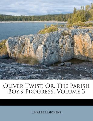 Oliver Twist, Or, the Parish Boys Progress, Volume 3